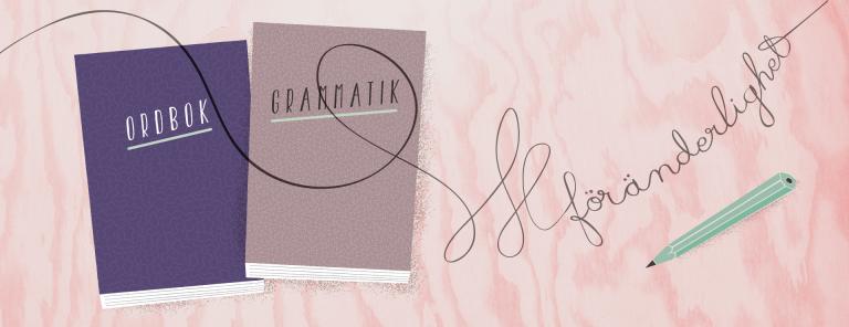 Föränderlighet skrivet ovanpå två böcker med texterna Ordbok respektive Grammatik.