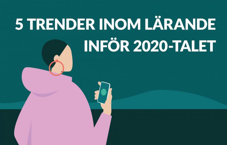 Tecknad bild på kvinna med mobil i handen som blickar ut över landskap, med texten 5 trender inom lärande inför 2020-talet.